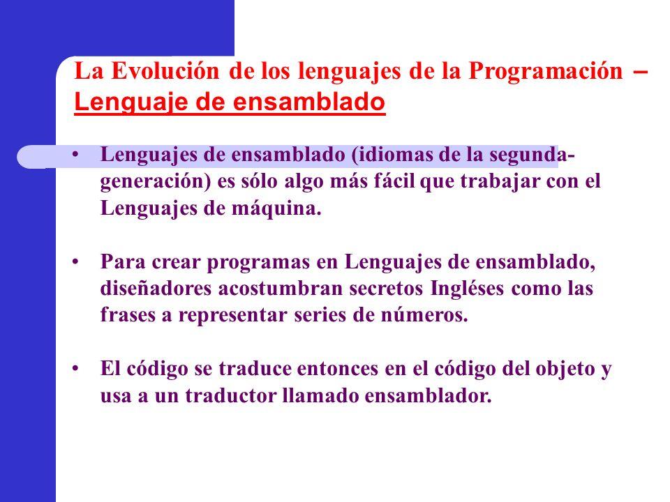 Lenguajes de ensamblado (idiomas de la segunda- generación) es sólo algo más fácil que trabajar con el Lenguajes de máquina. Para crear programas en L