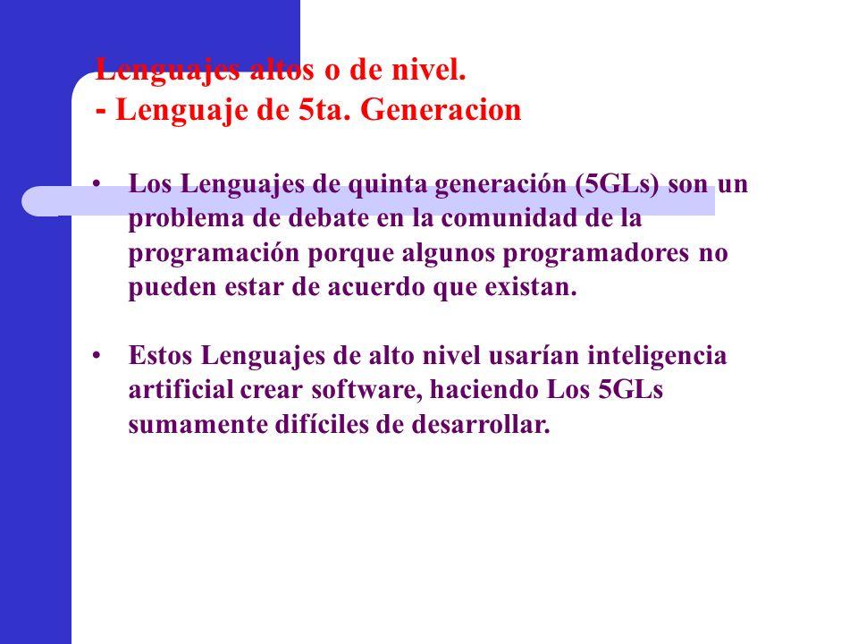 Los Lenguajes de quinta generación (5GLs) son un problema de debate en la comunidad de la programación porque algunos programadores no pueden estar de