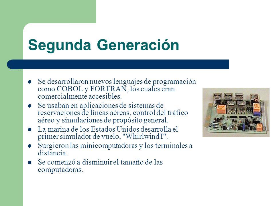 Segunda Generación Se desarrollaron nuevos lenguajes de programación como COBOL y FORTRAN, los cuales eran comercialmente accesibles. Se usaban en apl