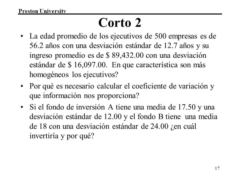 Preston University 17 Corto 2 La edad promedio de los ejecutivos de 500 empresas es de 56.2 años con una desviación estándar de 12.7 años y su ingreso promedio es de $ 89,432.00 con una desviación estándar de $ 16,097.00.
