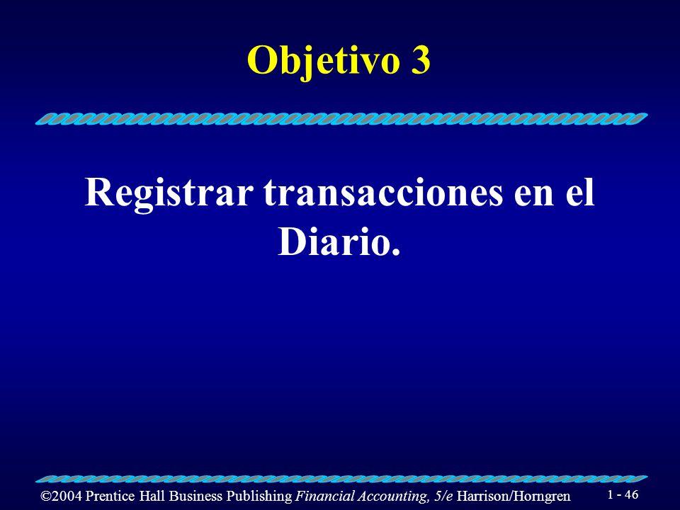 ©2004 Prentice Hall Business Publishing Financial Accounting, 5/e Harrison/Horngren 1 - 45 Un débitoUn crédito Cada transacción se registra con por lo