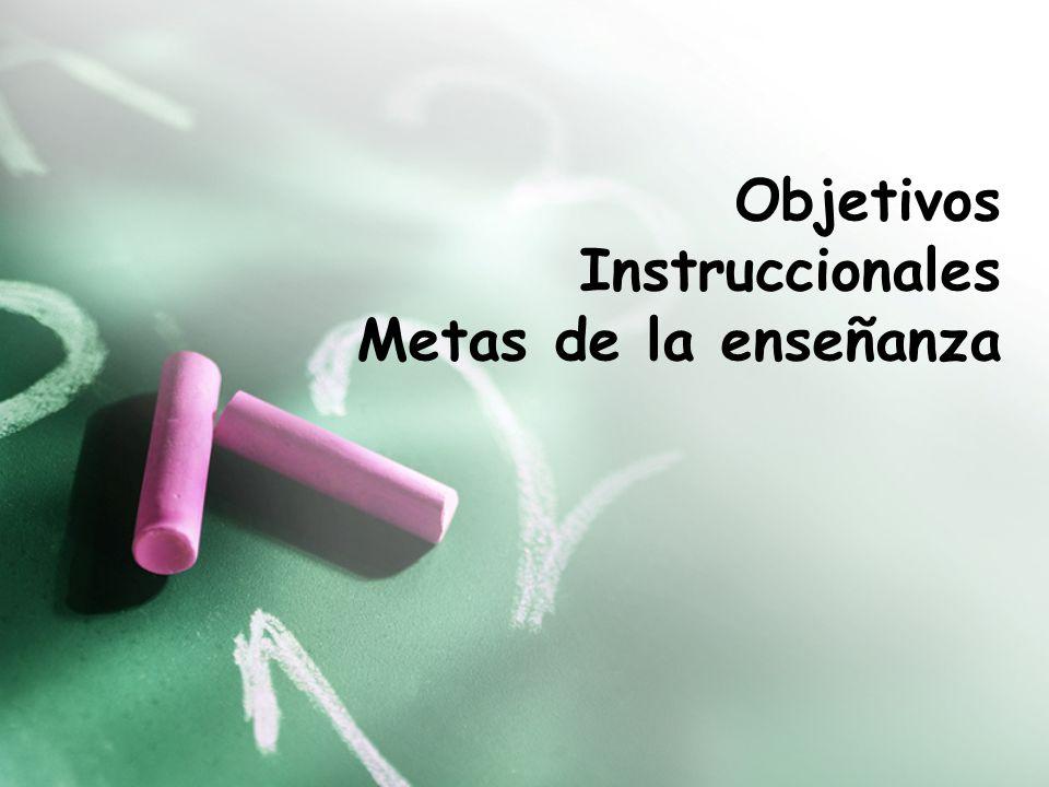 Objetivos Instruccionales Metas de la enseñanza