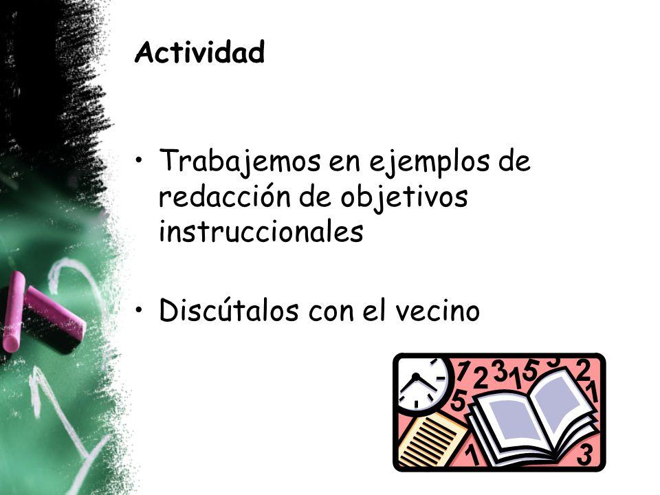 Actividad Trabajemos en ejemplos de redacción de objetivos instruccionales Discútalos con el vecino