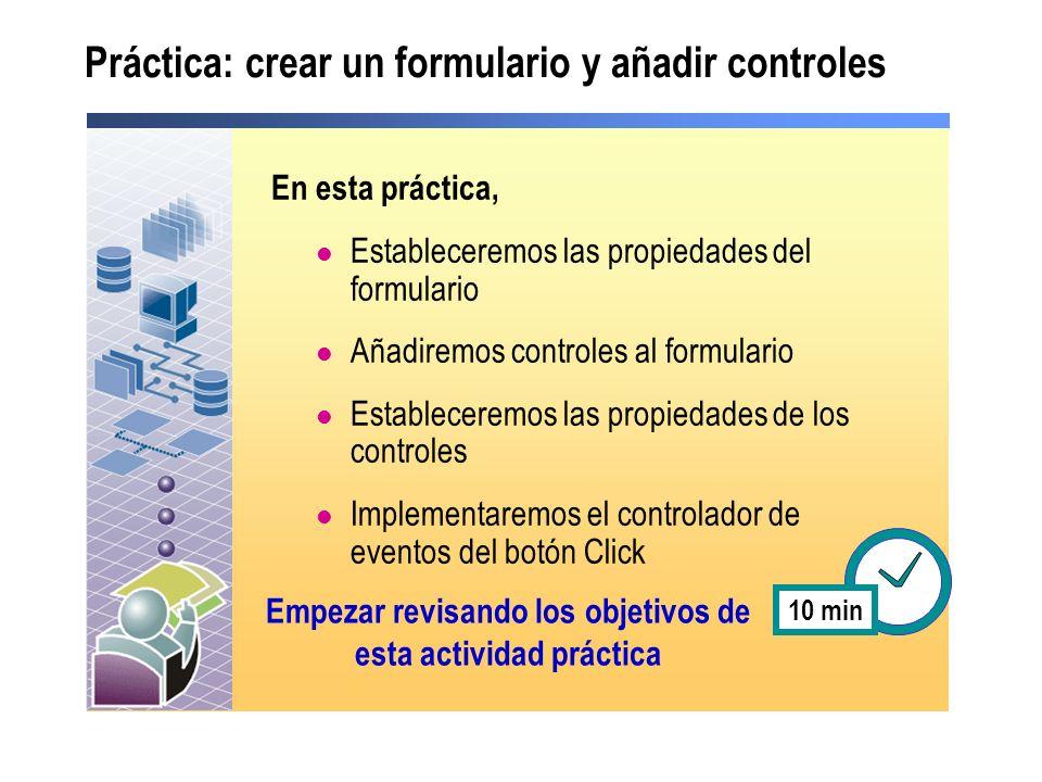 Práctica: crear un formulario y añadir controles En esta práctica, Estableceremos las propiedades del formulario Añadiremos controles al formulario Es