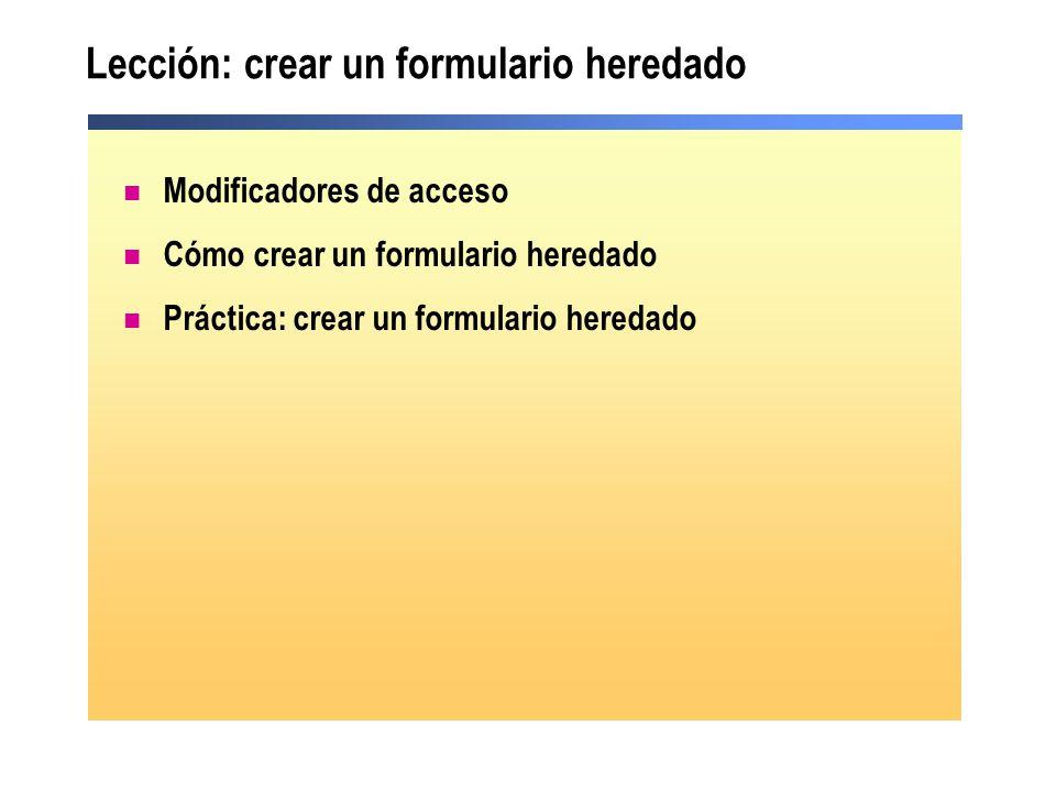 Lección: crear un formulario heredado Modificadores de acceso Cómo crear un formulario heredado Práctica: crear un formulario heredado