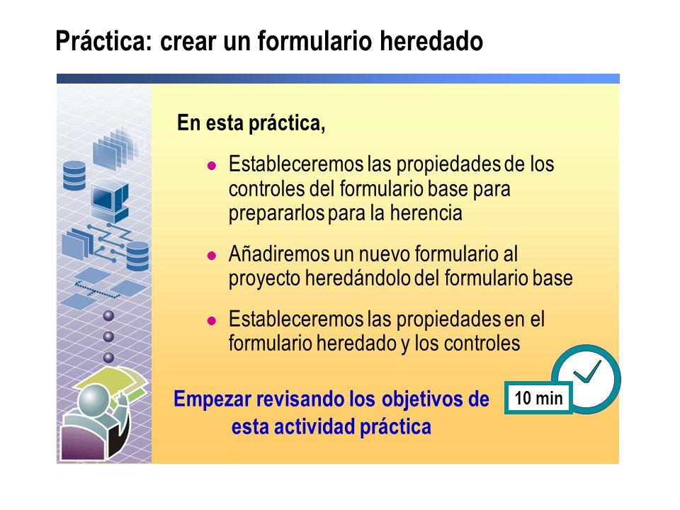 Práctica: crear un formulario heredado En esta práctica, Estableceremos las propiedades de los controles del formulario base para prepararlos para la