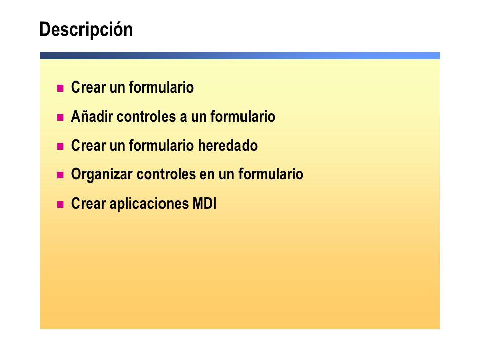 Descripción Crear un formulario Añadir controles a un formulario Crear un formulario heredado Organizar controles en un formulario Crear aplicaciones