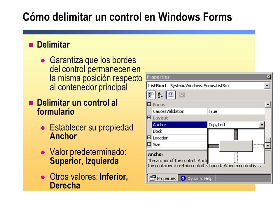 Cómo delimitar un control en Windows Forms Delimitar Garantiza que los bordes del control permanecen en la misma posición respecto al contenedor princ