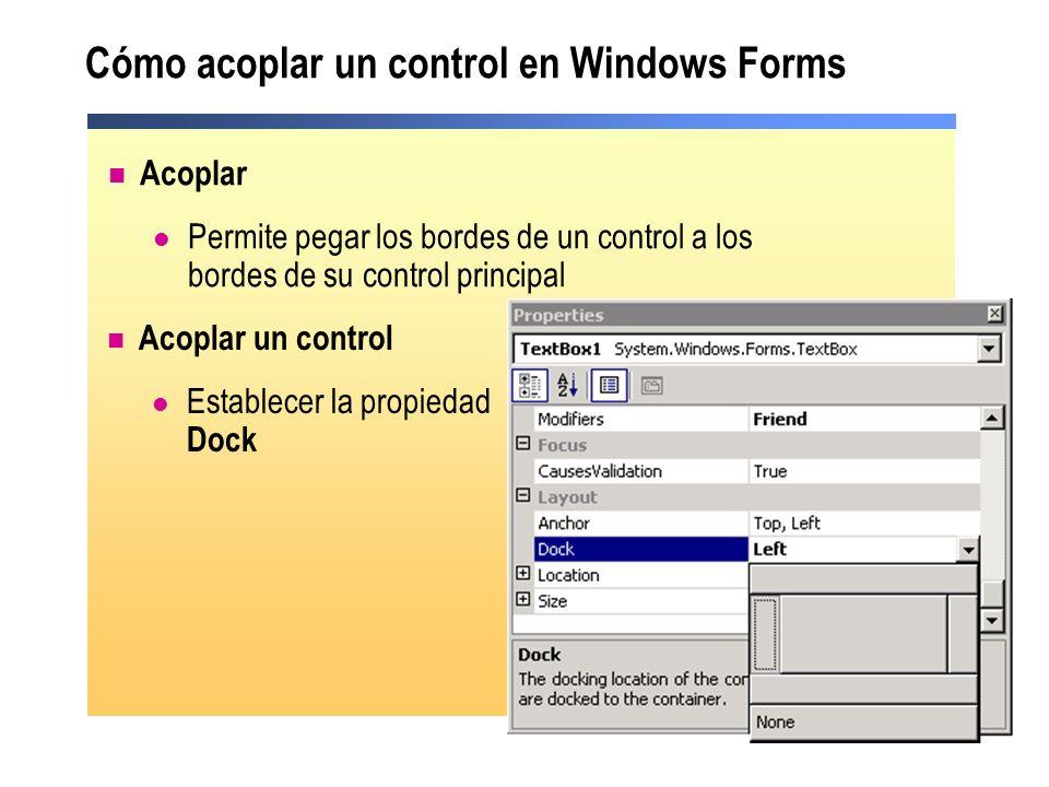 Cómo acoplar un control en Windows Forms Acoplar Permite pegar los bordes de un control a los bordes de su control principal Acoplar un control Establ