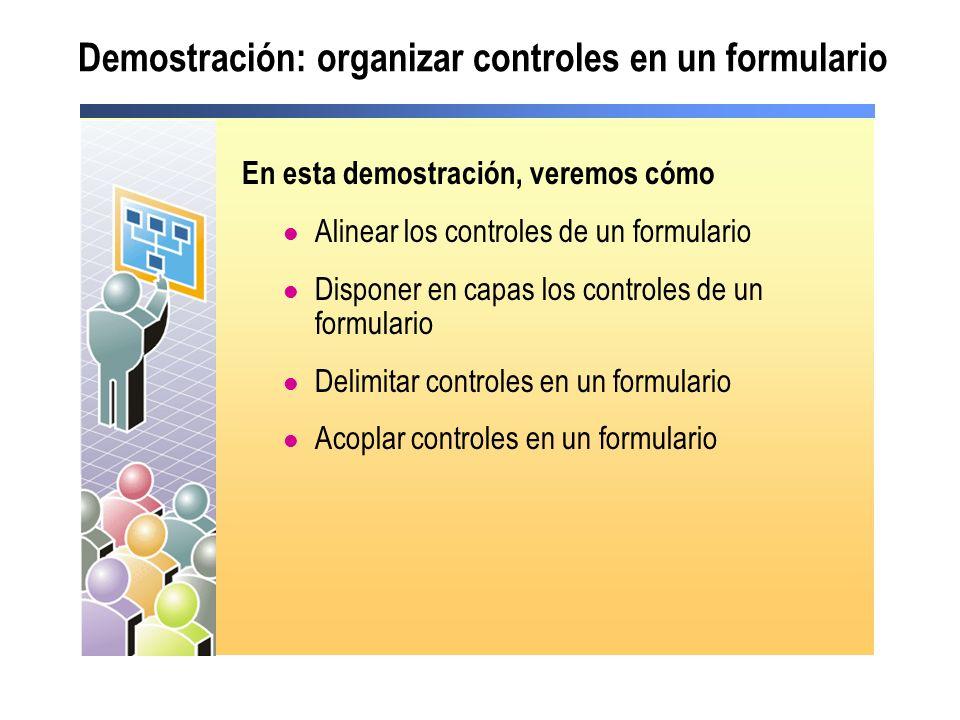 Demostración: organizar controles en un formulario En esta demostración, veremos cómo Alinear los controles de un formulario Disponer en capas los con