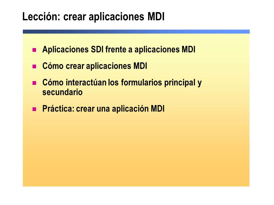 Lección: crear aplicaciones MDI Aplicaciones SDI frente a aplicaciones MDI Cómo crear aplicaciones MDI Cómo interactúan los formularios principal y se