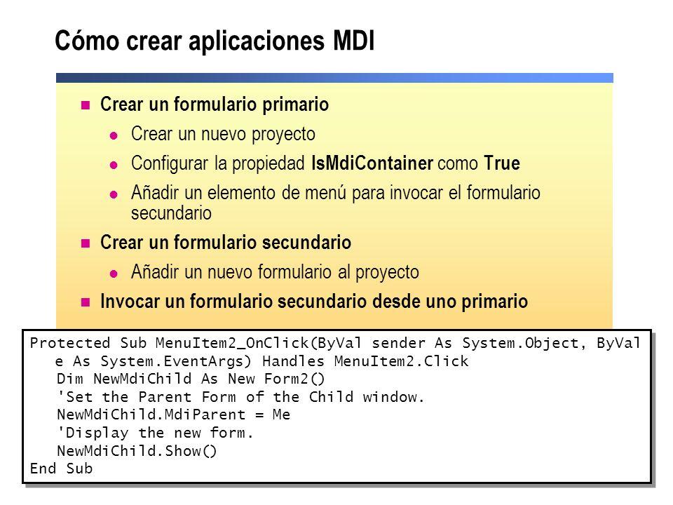 Cómo crear aplicaciones MDI Crear un formulario primario Crear un nuevo proyecto Configurar la propiedad IsMdiContainer como True Añadir un elemento d