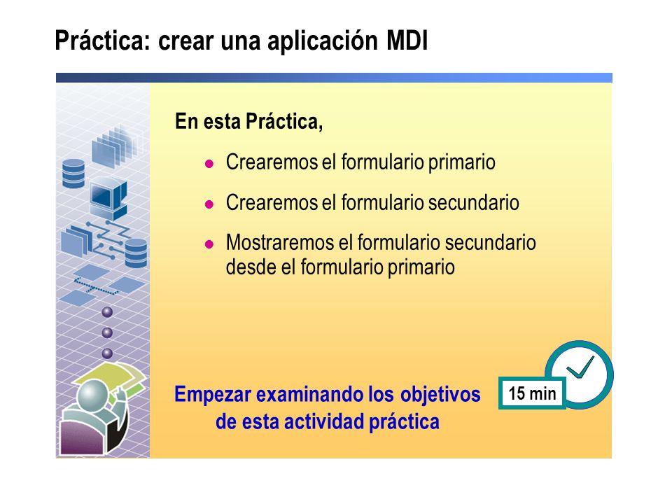 Práctica: crear una aplicación MDI En esta Práctica, Crearemos el formulario primario Crearemos el formulario secundario Mostraremos el formulario sec