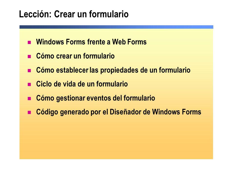 Lección: Crear un formulario Windows Forms frente a Web Forms Cómo crear un formulario Cómo establecer las propiedades de un formulario Ciclo de vida