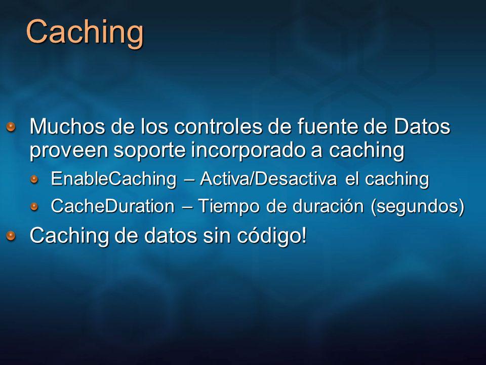 Caching Muchos de los controles de fuente de Datos proveen soporte incorporado a caching EnableCaching – Activa/Desactiva el caching CacheDuration – T