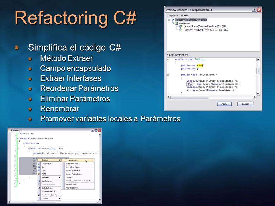 Refactoring C# Simplifica el código C# Método Extraer Campo encapsulado Extraer Interfases Reordenar Parámetros Eliminar Parámetros Renombrar Promover