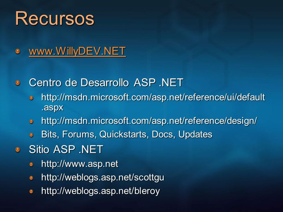 Recursos www.WillyDEV.NET Centro de Desarrollo ASP.NET http://msdn.microsoft.com/asp.net/reference/ui/default.aspx http://msdn.microsoft.com/asp.net/r