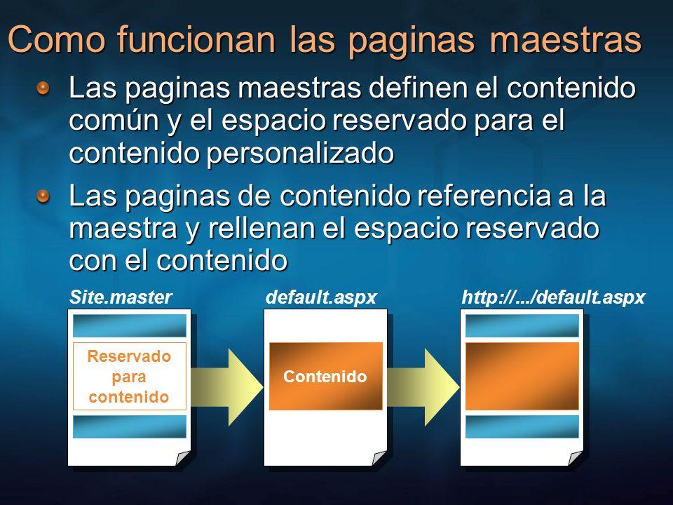 Page.Master Nueva propiedad de System.Web.UI.Page Provee a las paginas de contenido con acceso programático a las paginas maestras Determina si una pagina tiene una maestra Accesa los controles definidos en la maestra Accesa los métodos y propiedades publicas definidos en la maestra Integración a nivel de código de las paginas maestras y las paginas de contenido