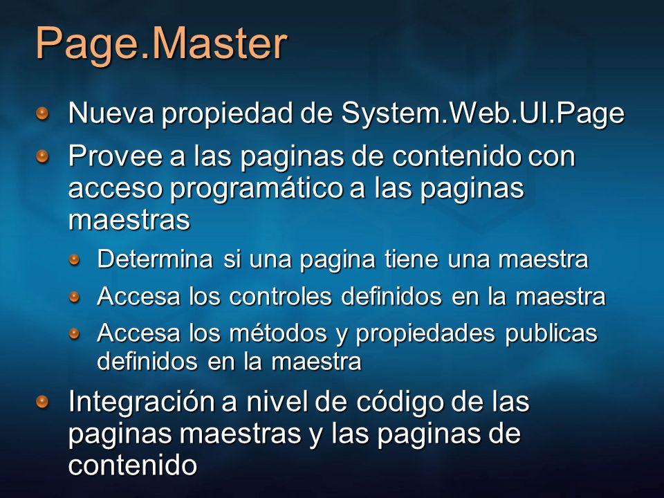 Page.Master Nueva propiedad de System.Web.UI.Page Provee a las paginas de contenido con acceso programático a las paginas maestras Determina si una pa