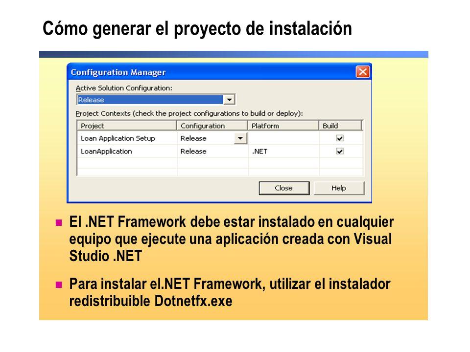 Cómo generar el proyecto de instalación El.NET Framework debe estar instalado en cualquier equipo que ejecute una aplicación creada con Visual Studio.