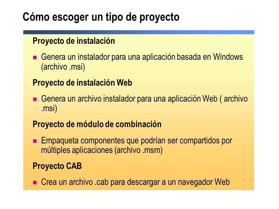 Cómo escoger un tipo de proyecto Proyecto de instalación Genera un instalador para una aplicación basada en Windows (archivo.msi) Proyecto de instalación Web Genera un archivo instalador para una aplicación Web ( archivo.msi) Proyecto de módulo de combinación Empaqueta componentes que podrían ser compartidos por múltiples aplicaciones (archivo.msm) Proyecto CAB Crea un archivo.cab para descargar a un navegador Web