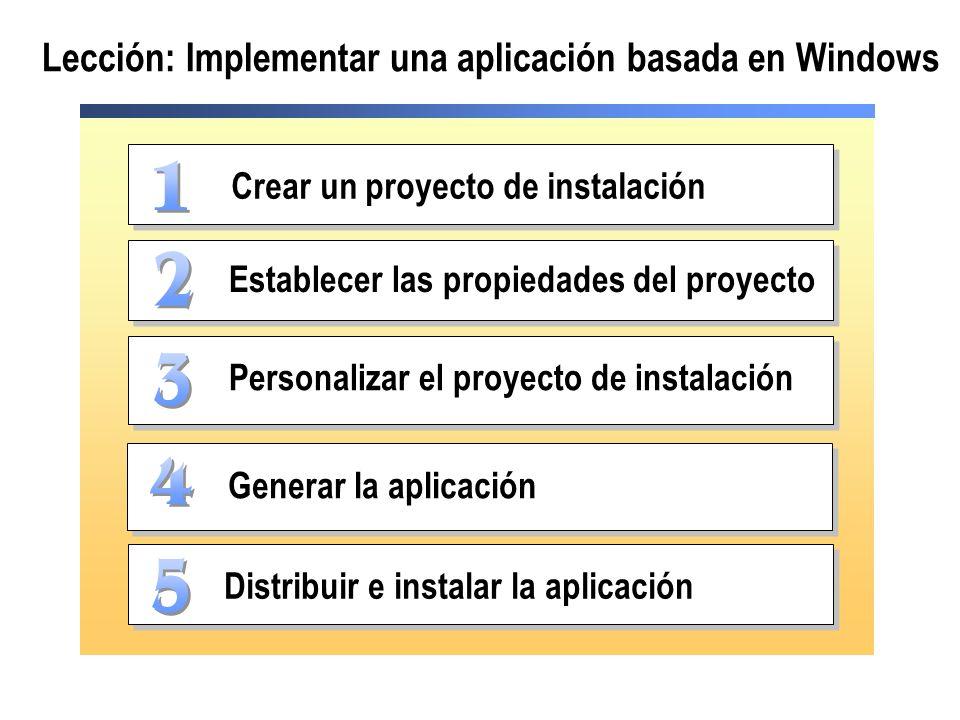 Lección: Implementar una aplicación basada en Windows Crear un proyecto de instalación Establecer las propiedades del proyecto Generar la aplicación Distribuir e instalar la aplicación Personalizar el proyecto de instalación