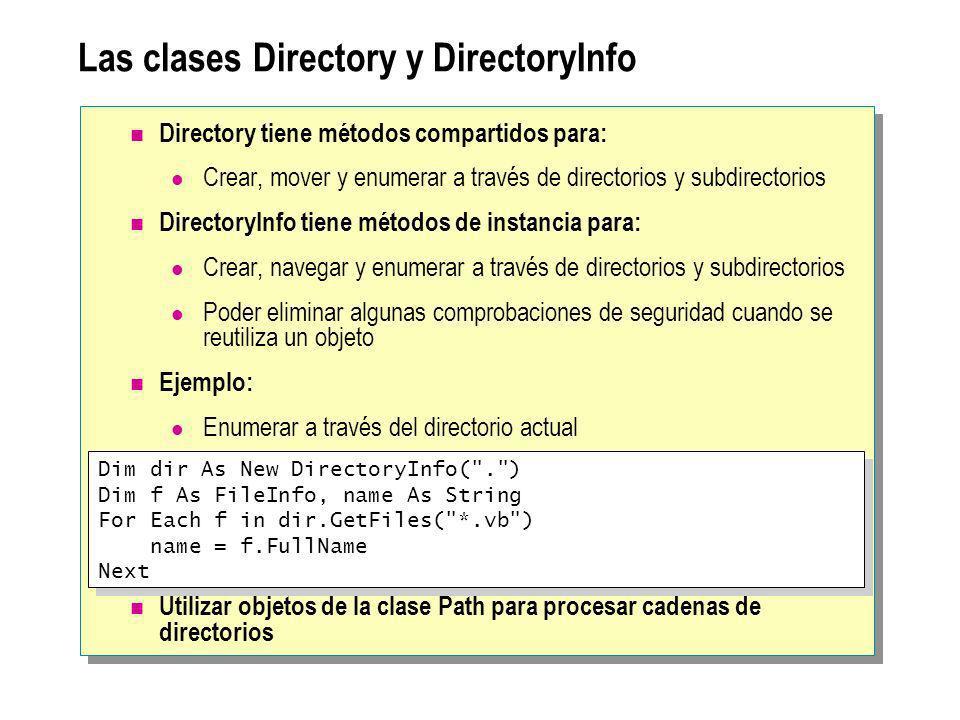 Las clases Directory y DirectoryInfo Directory tiene métodos compartidos para: Crear, mover y enumerar a través de directorios y subdirectorios Direct