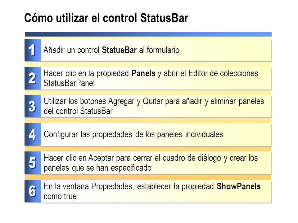 Cómo utilizar el control StatusBar Hacer clic en la propiedad Panels y abrir el Editor de colecciones StatusBarPanel Añadir un control StatusBar al fo