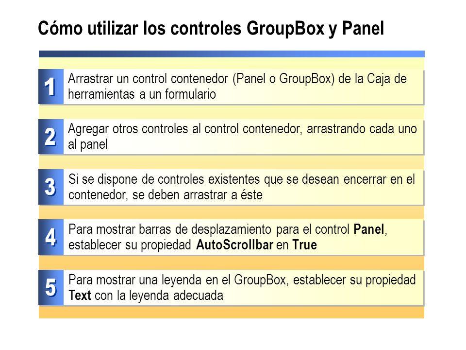 Cómo utilizar los controles GroupBox y Panel Agregar otros controles al control contenedor, arrastrando cada uno al panel Arrastrar un control contene