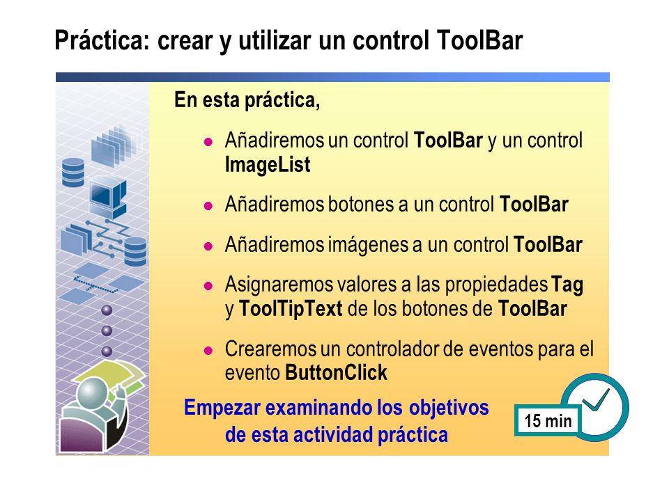 Práctica: crear y utilizar un control ToolBar En esta práctica, Añadiremos un control ToolBar y un control ImageList Añadiremos botones a un control T