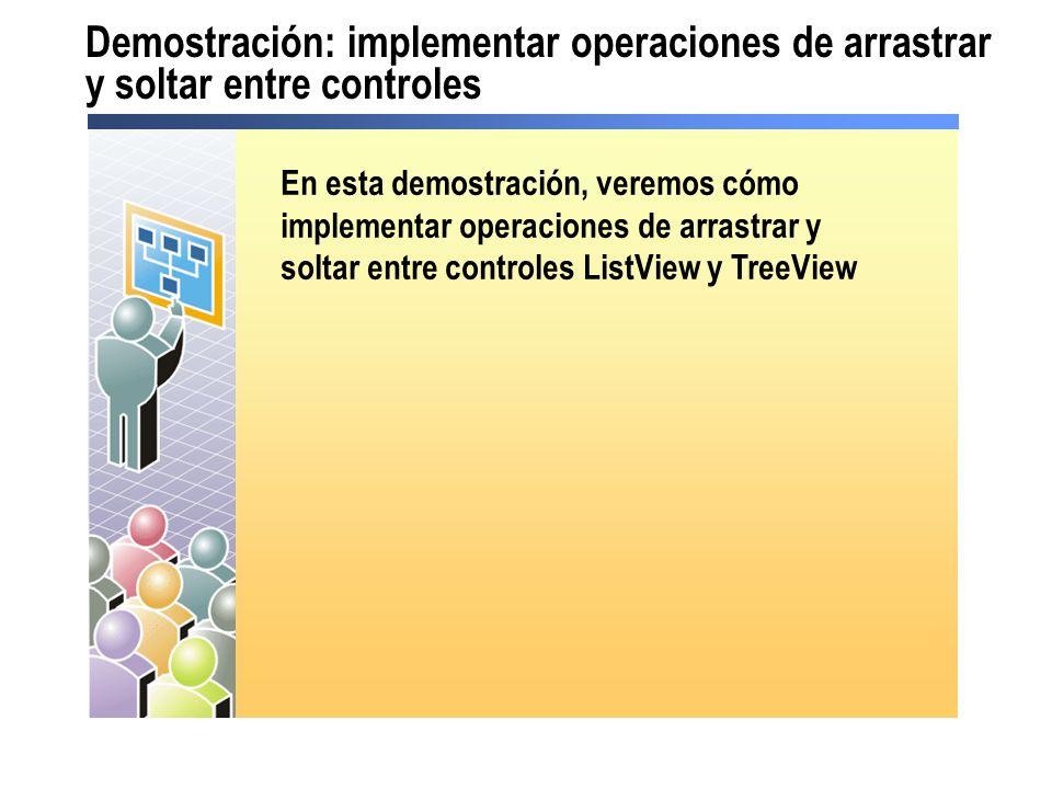 Demostración: implementar operaciones de arrastrar y soltar entre controles En esta demostración, veremos cómo implementar operaciones de arrastrar y