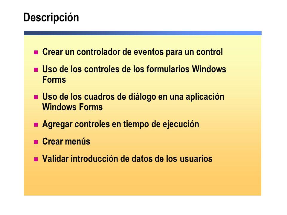 Descripción Crear un controlador de eventos para un control Uso de los controles de los formularios Windows Forms Uso de los cuadros de diálogo en una