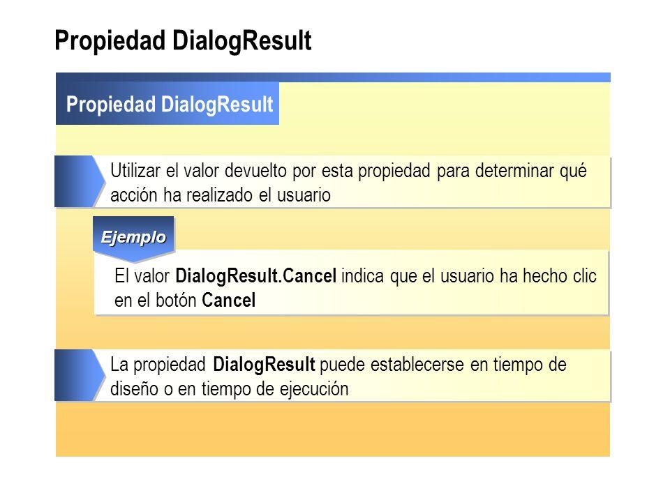 Propiedad DialogResult Utilizar el valor devuelto por esta propiedad para determinar qué acción ha realizado el usuario El valor DialogResult.Cancel i