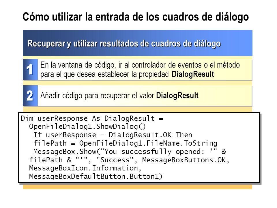 Cómo utilizar la entrada de los cuadros de diálogo Dim userResponse As DialogResult = OpenFileDialog1.ShowDialog() If userResponse = DialogResult.OK T