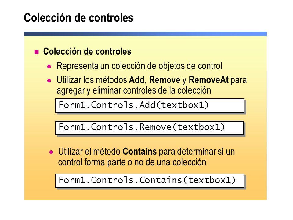 Colección de controles Representa un colección de objetos de control Utilizar los métodos Add, Remove y RemoveAt para agregar y eliminar controles de