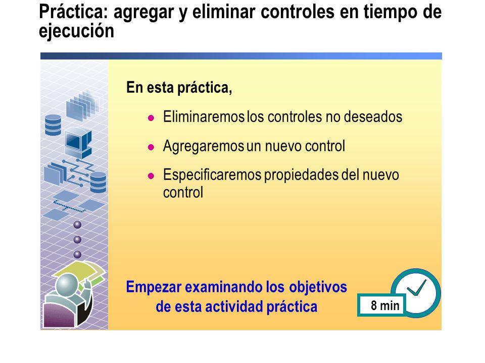 Práctica: agregar y eliminar controles en tiempo de ejecución En esta práctica, Eliminaremos los controles no deseados Agregaremos un nuevo control Es