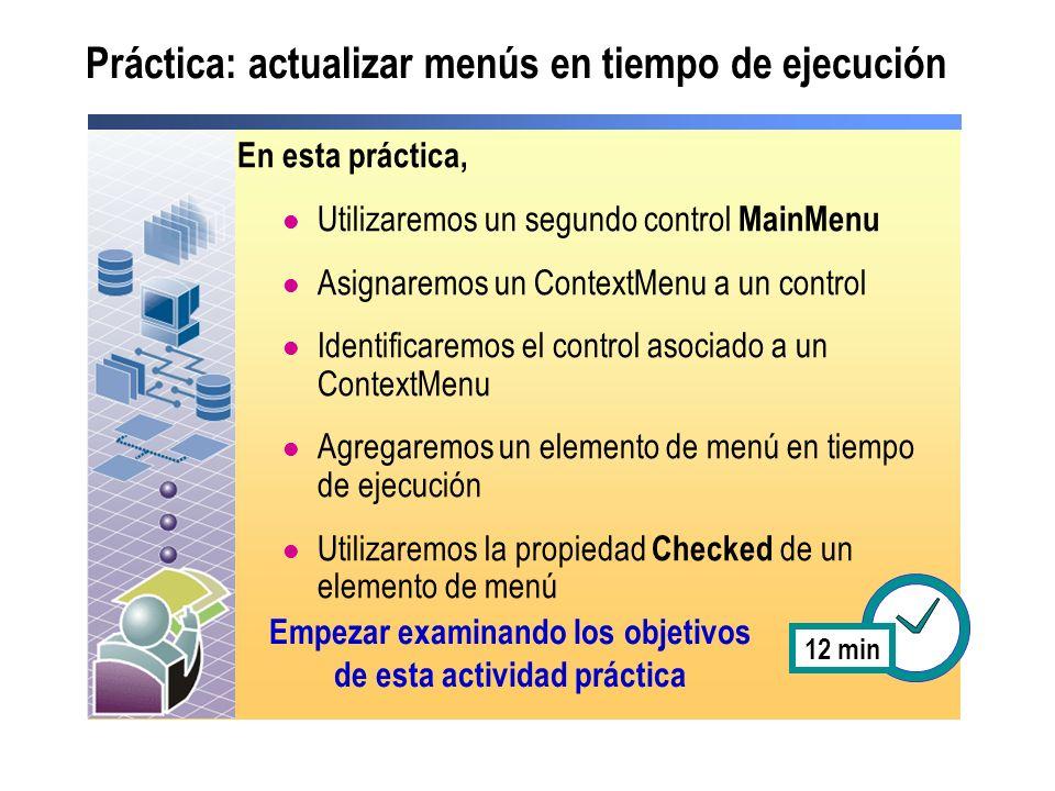 Práctica: actualizar menús en tiempo de ejecución En esta práctica, Utilizaremos un segundo control MainMenu Asignaremos un ContextMenu a un control I