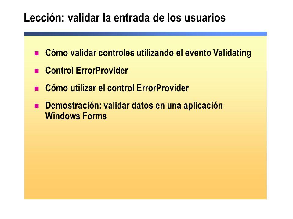 Lección: validar la entrada de los usuarios Cómo validar controles utilizando el evento Validating Control ErrorProvider Cómo utilizar el control Erro