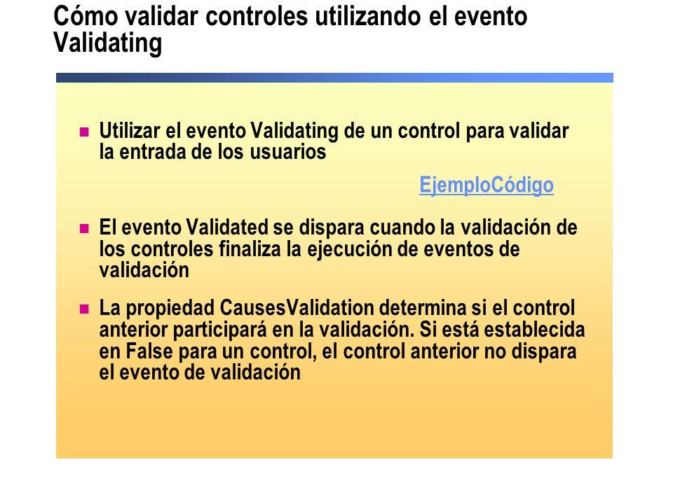 Cómo validar controles utilizando el evento Validating Utilizar el evento Validating de un control para validar la entrada de los usuarios El evento V