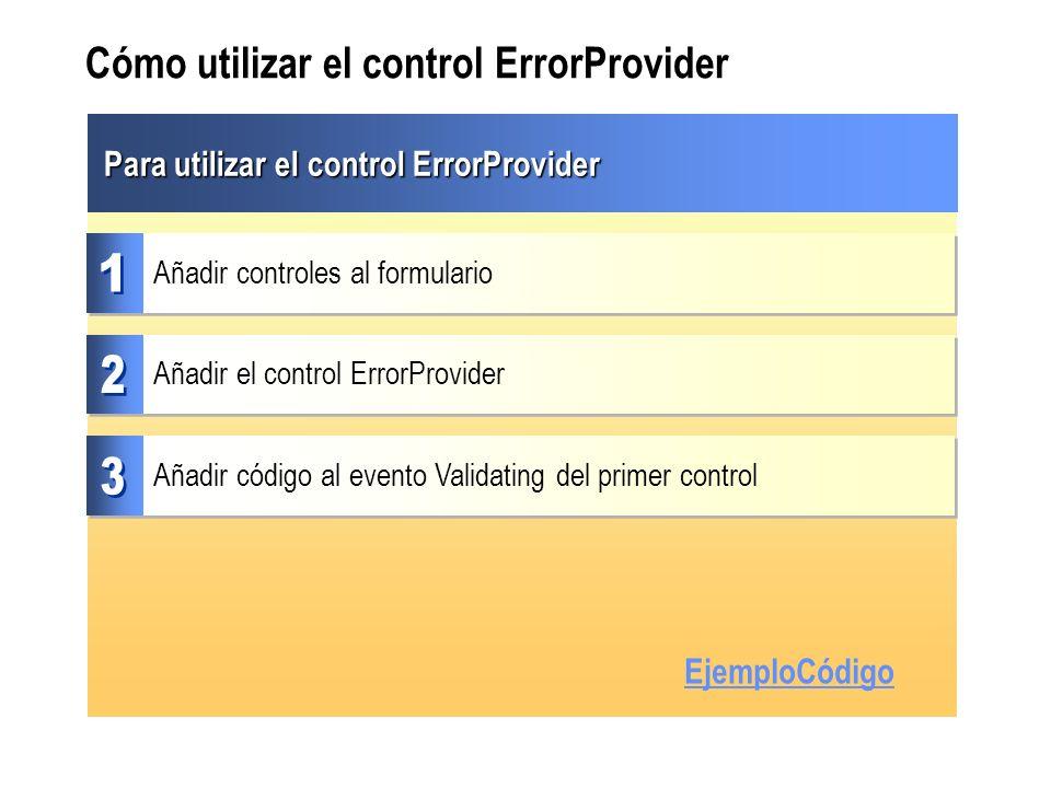 Cómo utilizar el control ErrorProvider Para utilizar el control ErrorProvider Añadir el control ErrorProvider Añadir controles al formulario Añadir có