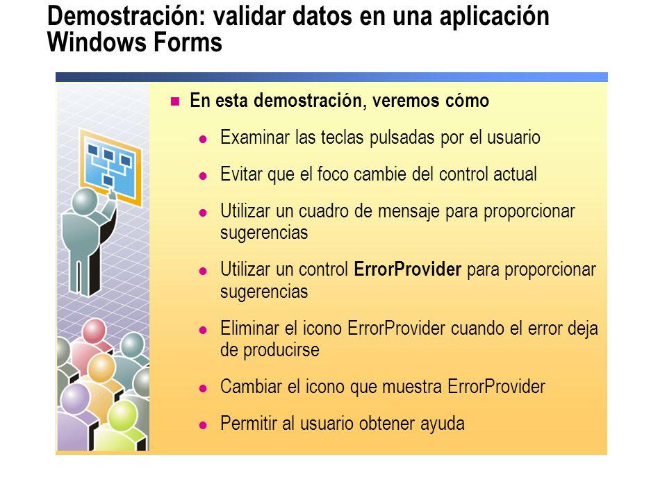 Demostración: validar datos en una aplicación Windows Forms En esta demostración, veremos cómo Examinar las teclas pulsadas por el usuario Evitar que