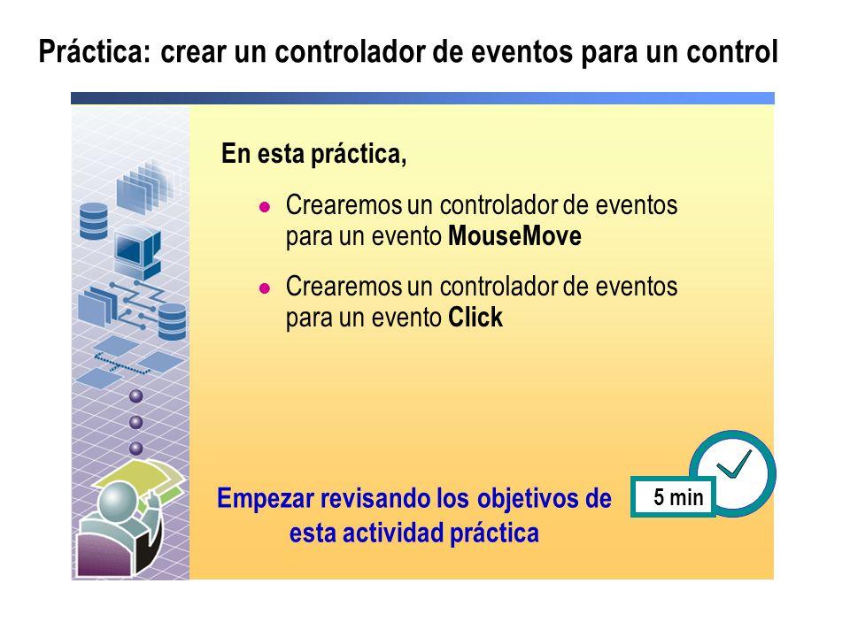 Práctica: crear un controlador de eventos para un control En esta práctica, Crearemos un controlador de eventos para un evento MouseMove Crearemos un