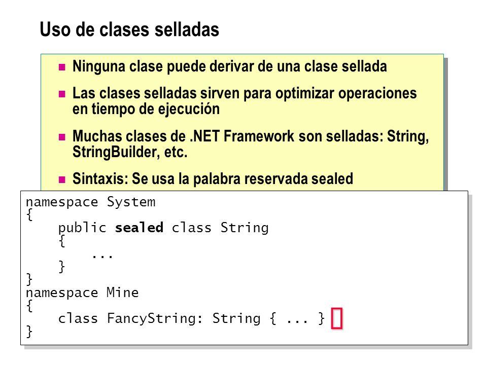 Uso de clases selladas Ninguna clase puede derivar de una clase sellada Las clases selladas sirven para optimizar operaciones en tiempo de ejecución M