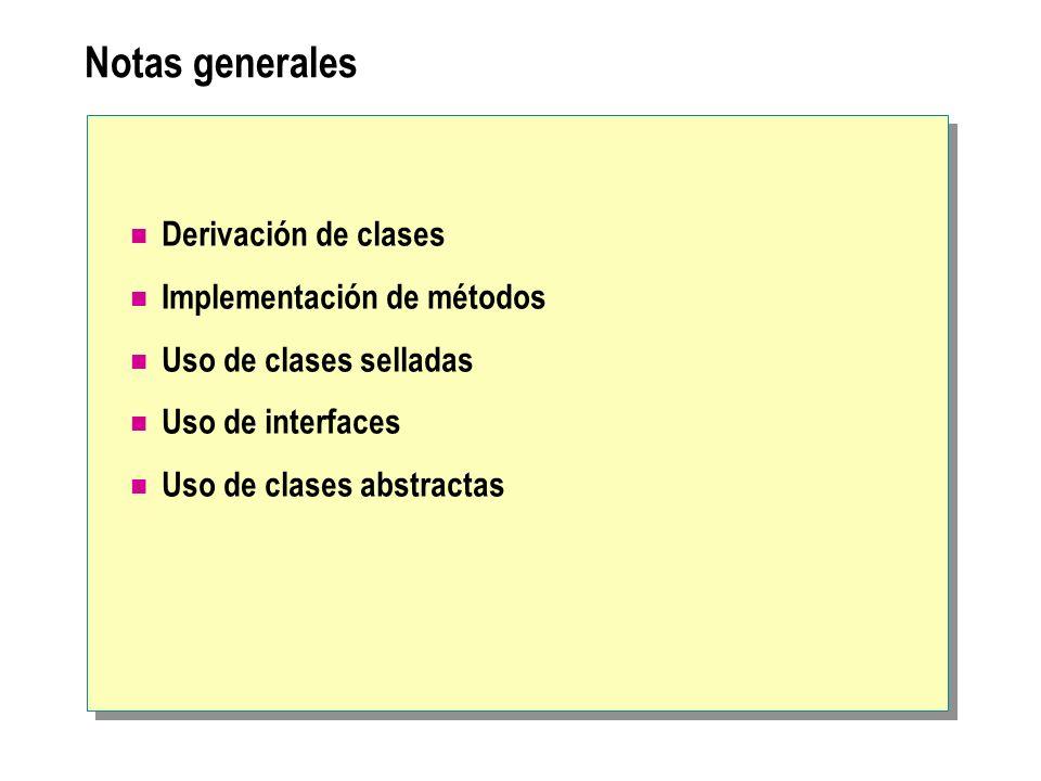 Notas generales Derivación de clases Implementación de métodos Uso de clases selladas Uso de interfaces Uso de clases abstractas