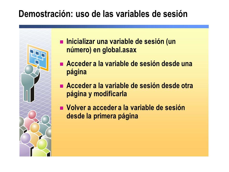 Demostración: uso de las variables de sesión Inicializar una variable de sesión (un número) en global.asax Acceder a la variable de sesión desde una p