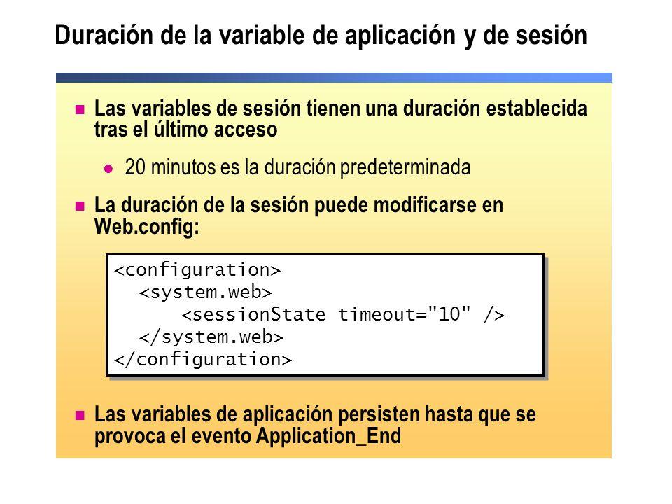 Duración de la variable de aplicación y de sesión Las variables de sesión tienen una duración establecida tras el último acceso 20 minutos es la durac