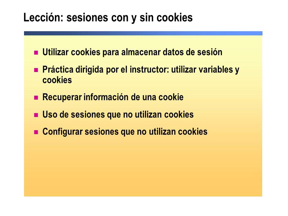 Lección: sesiones con y sin cookies Utilizar cookies para almacenar datos de sesión Práctica dirigida por el instructor: utilizar variables y cookies