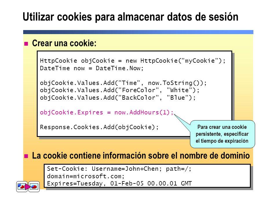 Utilizar cookies para almacenar datos de sesión Crear una cookie: La cookie contiene información sobre el nombre de dominio HttpCookie objCookie = new