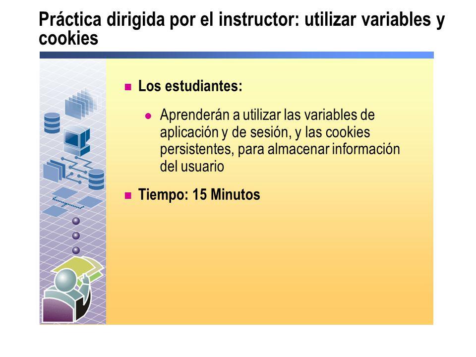Práctica dirigida por el instructor: utilizar variables y cookies Los estudiantes: Aprenderán a utilizar las variables de aplicación y de sesión, y la