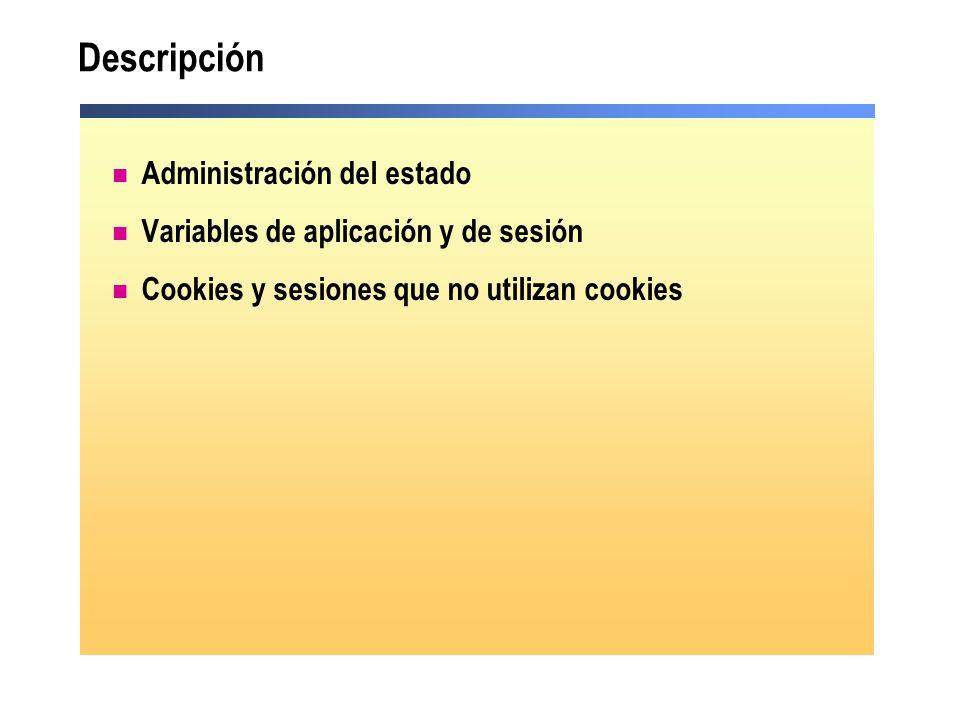Demostración: uso de las variables de sesión Inicializar una variable de sesión (un número) en global.asax Acceder a la variable de sesión desde una página Acceder a la variable de sesión desde otra página y modificarla Volver a acceder a la variable de sesión desde la primera página